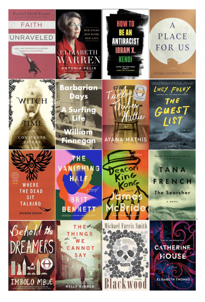 Image of book covers: Faith Unraveled; Elizabeth Warren; How to be an Antiracist; A Place for Us; A Witch in Time; Barbarian Days; The Twelve Tribes of Hattie; the Guest List; Where the Dead Sit Talking; Deacon King Kong; The Searcher; Behold the Dreamers; The Things we Cannot Say; Blackwood; Catherine House